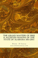 The Grand Masters of Free and Accepted Masons of the State of Alabama 1811-2011