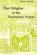 The Origins of the Eucharistic Prayer