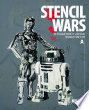 Stencil Wars   The Ultimate Book on Star Wars Inspired Street Art