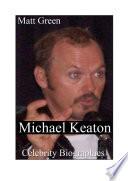 Celebrity Biographies - The Amazing Life of Michael Keaton - Famous Actors