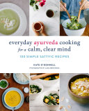 Everyday Ayurveda Cooking for a Calm, Clear Mind
