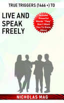 True Triggers (1466 +) to Live and Speak Freely