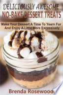 Deliciously Awesome No Bake Dessert Treats Book PDF