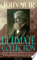 JOHN MUIR Ultimate Collection  Travel Memoirs  Wilderness Essays  Environmental Studies   Letters  Illustrated  Book