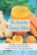 The Healthy Juicing Bible