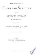 The Complete Codes and Statutes of the State of Montana in Force July 1  1895