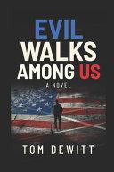 Evil Walks Among US
