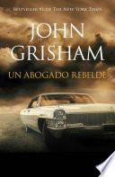 Un Abogado Rebelde: Rogue Lawyer - Spanish-Language Ed