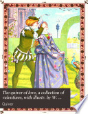 The quiver of love  a collection of valentines  with illustr  by W  Crane and K  Greenaway