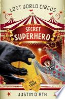 Secret Superhero: The Lost World Circus Book 3