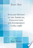 English Opinion of the American, Constitution and Government (1783-1798) (Classic Reprint)