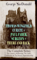 THOMAS WINGFOLD, CURATE + PAUL FABER, SURGEON + THERE AND BACK - The Complete Series: The Curate's Awakening, The Lady's Confession & The Baron's Apprenticeship