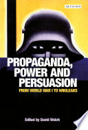 Propaganda, Power and Persuasion  : From World War I to Wikileaks
