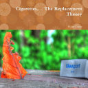 Cigarettes     the Replacement Theory