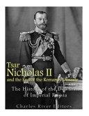 Tsar Nicholas II and the End of the Romanov Dynasty