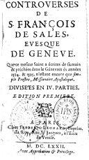 Controverses de St François de Sales, évesque de Genève, que ce même Saint a écrites de sa main et prêchées dans le Genevois