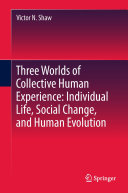 Three Worlds of Collective Human Experience  Individual Life  Social Change  and Human Evolution