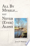 All By Myself   yet Never  Ever  Alone