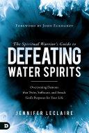 The Spiritual Warrior's Guide to Defeating Water Spirits [Pdf/ePub] eBook