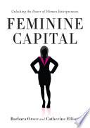 """""""Feminine Capital: Unlocking the Power of Women Entrepreneurs"""" by Barbara Orser, Catherine Elliott"""