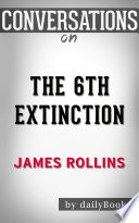 The 6th Extinction: A Novel By James Rollins | Conversation Starters