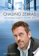 """Chasing Zebras: The Unofficial Guide to House, M. D."" by Barbara Barnett"