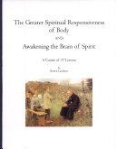 The Greater Spiritual Responsiveness of Body and Awakening the Brain of Spirit ebook