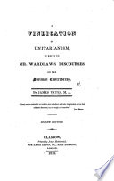 A Vindication of Unitarianism  in reply to Mr  Wardlaw s Discourses on the Socinian Controversy      Second edition