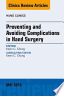 Preventing and Avoiding Complications in Hand Surgery  An Issue of Hand Clinics
