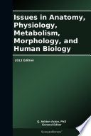 Issues in Anatomy  Physiology  Metabolism  Morphology  and Human Biology  2013 Edition
