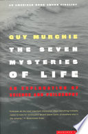 """The Seven Mysteries of Life: An Exploration in Science & Philosophy"" by Guy Murchie"
