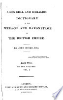A General And Heraldic Dictionary Of The Peerage And Baronetage Of The British Empire Book PDF