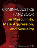 CRIMINAL JUSTICE HANDBOOK ON MASCULINITY  MALE AGGRESSION  AND SEXUALITY