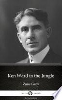 Ken Ward in the Jungle by Zane Grey   Delphi Classics  Illustrated  Book PDF