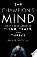 """The Champion's Mind: How Great Athletes Think, Train, and Thrive"" by Jim Afremow"