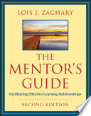 """The Mentor's Guide: Facilitating Effective Learning Relationships"" by Lois J. Zachary"