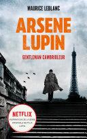 ARSENE LUPIN Gentleman Cambrioleur - Le livre qui a inspiré la série originale Netflix LUPIN