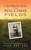 I survived the killing fields a true life story of a Cambodian refugee