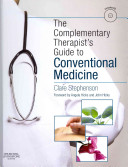 The Complementary Therapist's Guide to Conventional Medicine