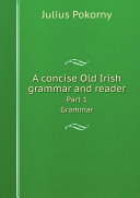A concise Old Irish grammar and reader