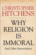 Why Religion is Immoral and Other Interventions