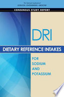 """Dietary Reference Intakes for Sodium and Potassium"" by National Academies of Sciences, Engineering, and Medicine, Health and Medicine Division, Food and Nutrition Board, Committee to Review the Dietary Reference Intakes for Sodium and Potassium, Maria Oria, Meghan Harrison, Virginia A. Stallings"