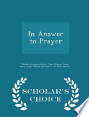 In Answer to Prayer - Scholar's Choice Edition