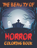 The Beauty Of Horror Coloring Book Book