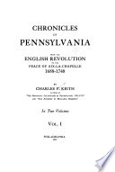 Chronicles of Pennsylvania from the English Revolution to the Peace of Aix-la-Chapelle, 1688-1748