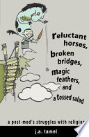 Reluctant Horses  Broken Bridges  Magic Feathers  and a Tossed Salad