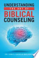 Understanding The Art Of Biblical Counseling