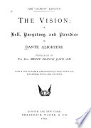 The Vision : Or, Hell, Purgatory and Paradise of Dante Alighieri