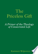 The Priceless Gift: A Primer of the Theology of Consecrated Life Book