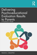 Delivering psycho-educational results to parents : a practitioner's guide / Francis J. DeMatteo